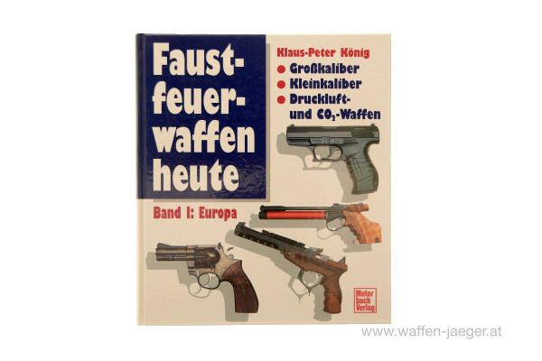 Klaus Peter König: Faustfeuerwaffen Heute - Europa