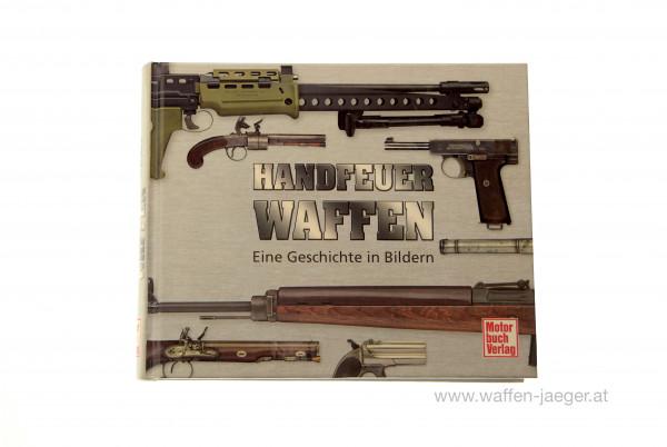 Handfeuerwaffen - Eine Geschichte in Bildern